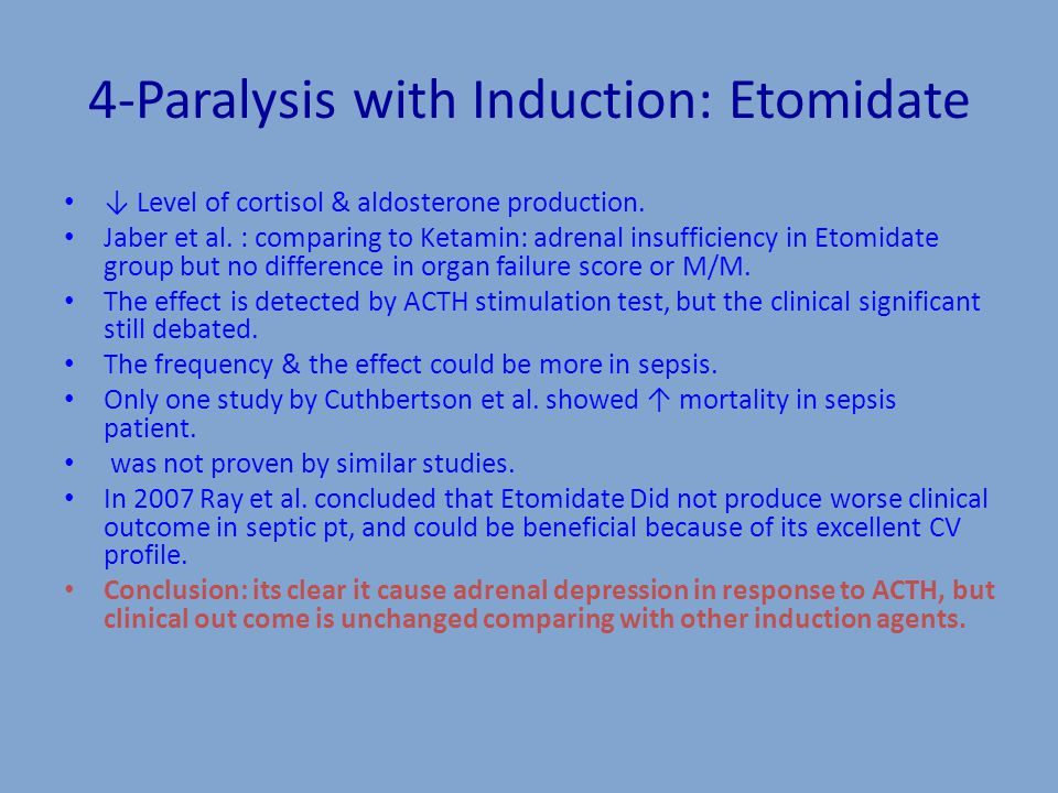4-Paralysis with Induction: Etomidate ↓ Level of cortisol & aldosterone production.