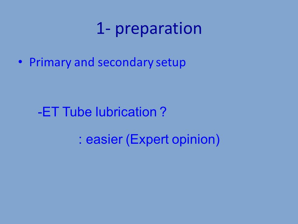 1- preparation Primary and secondary setup -ET Tube lubrication : easier (Expert opinion)