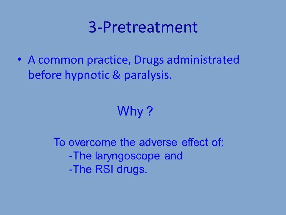3-Pretreatment A common practice, Drugs administrated before hypnotic & paralysis.