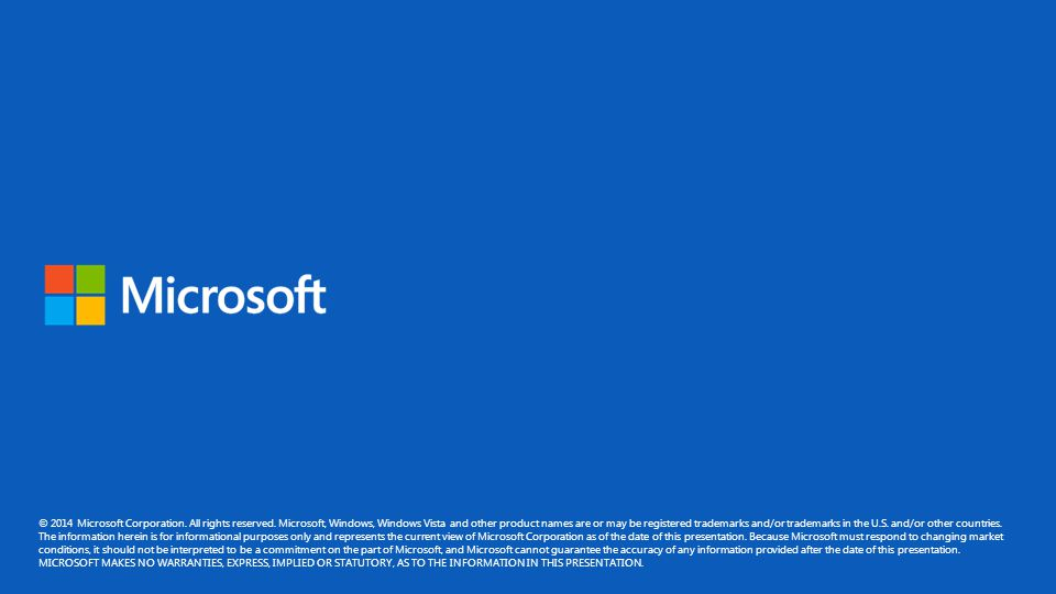 © 2014 Microsoft Corporation. All rights reserved. Microsoft, Windows, Windows Vista and other product names are or may be registered trademarks and/o