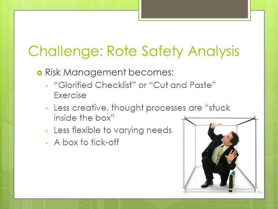 Analysis of the Solution  Starting risk management activities too late  Proving chosen design is safe as opposed to designing safety in  Not understanding the change: How will the system be used Treating symptoms as opposed to managing hazards