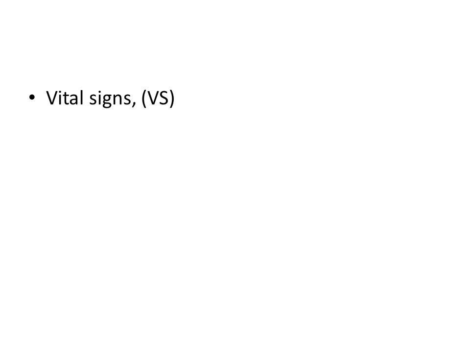 Vital signs, (VS)