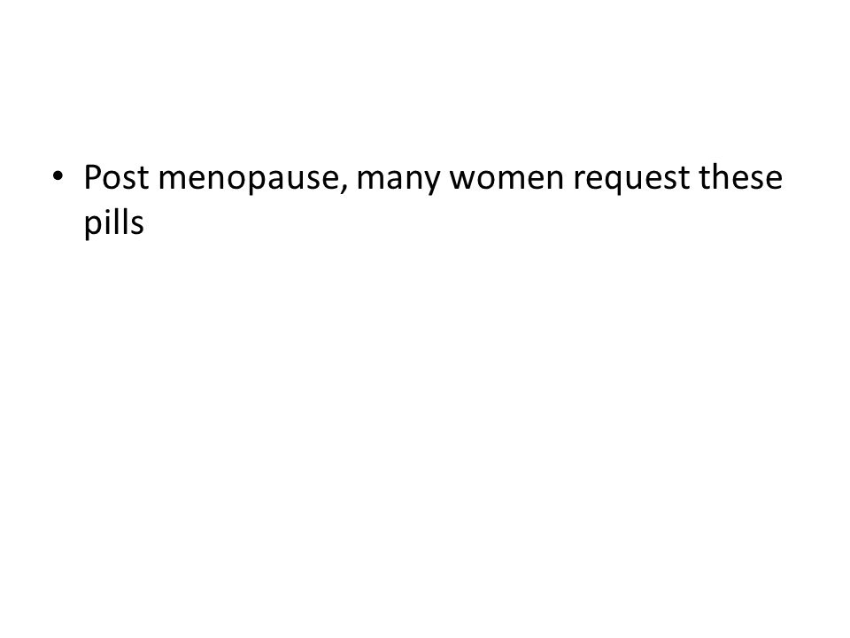 Post menopause, many women request these pills