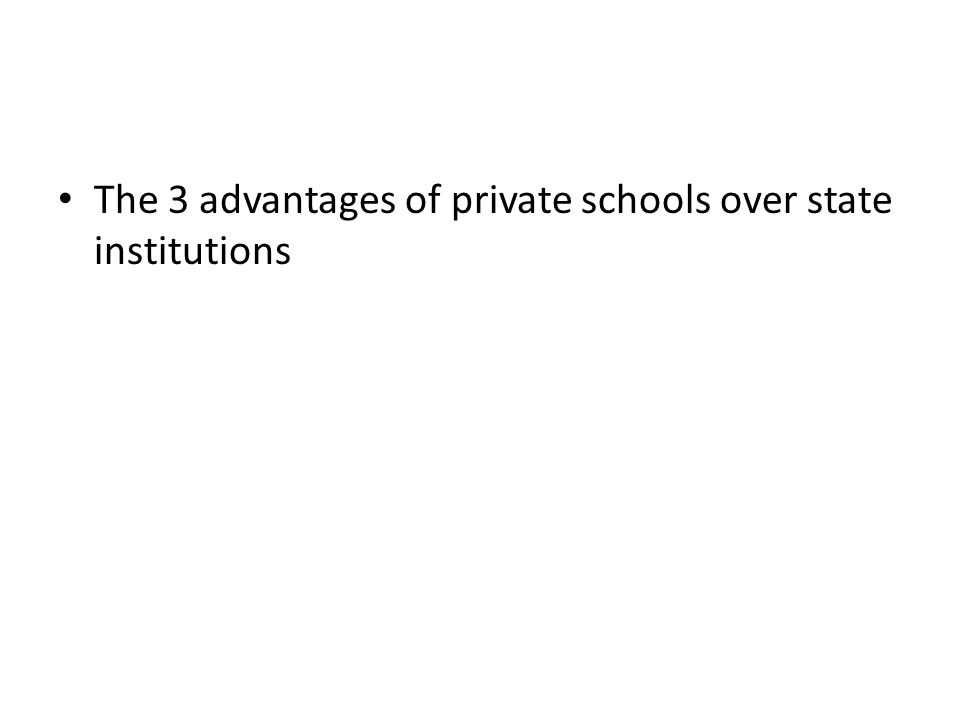 The 3 advantages of private schools over state institutions