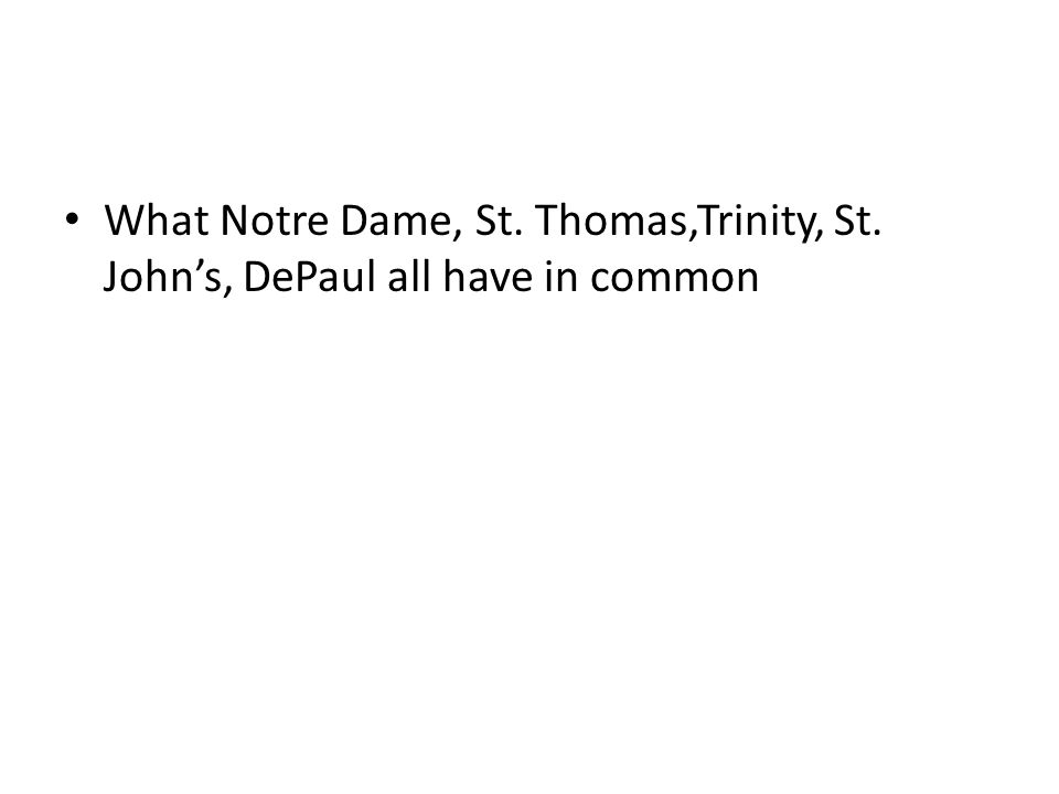 What Notre Dame, St. Thomas,Trinity, St. John's, DePaul all have in common