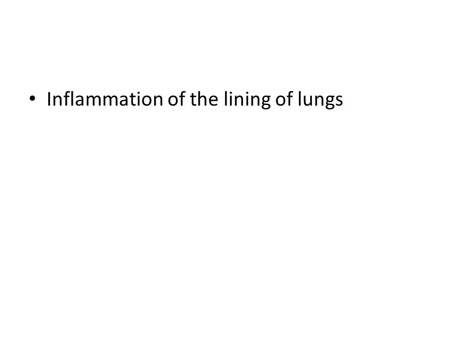 Inflammation of the lining of lungs