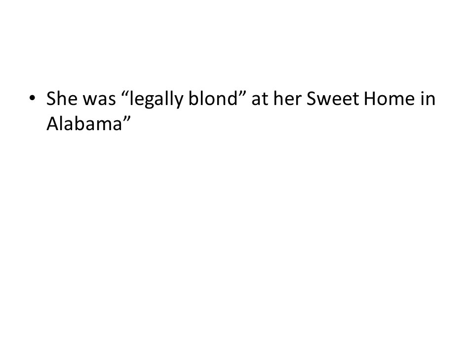 She was legally blond at her Sweet Home in Alabama
