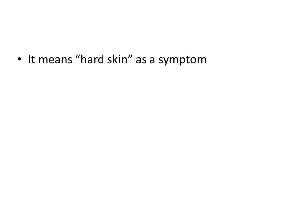 It means hard skin as a symptom