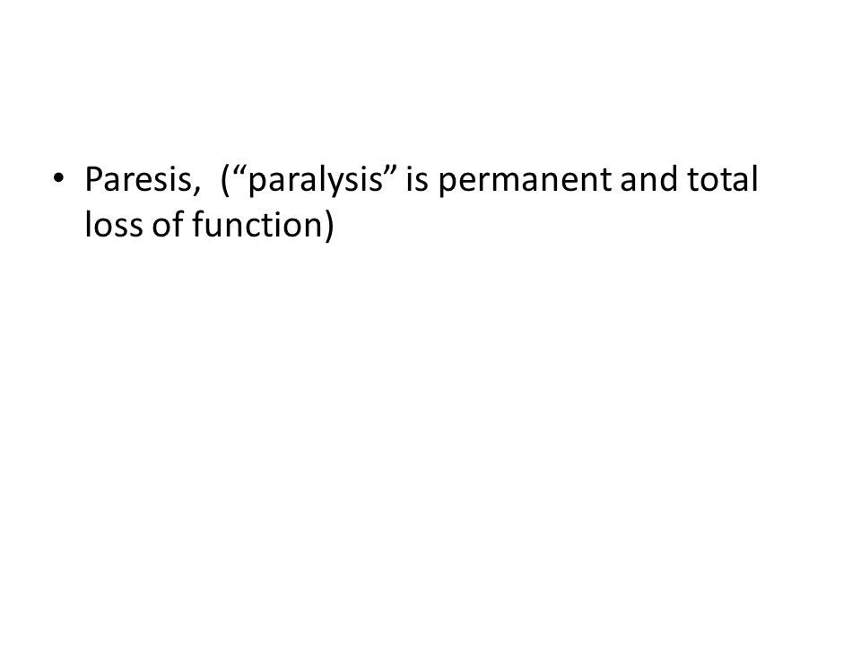 Paresis, ( paralysis is permanent and total loss of function)