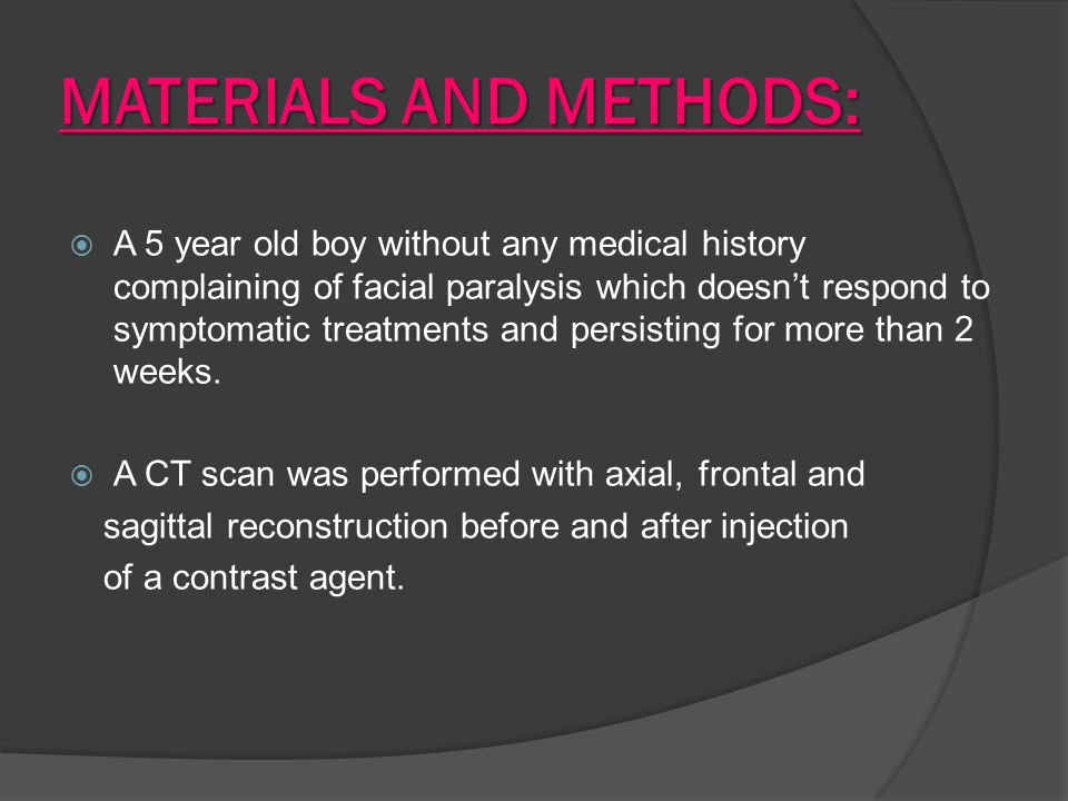 MATERIALS AND METHODS:  A 5 year old boy without any medical history complaining of facial paralysis which doesn't respond to symptomatic treatments