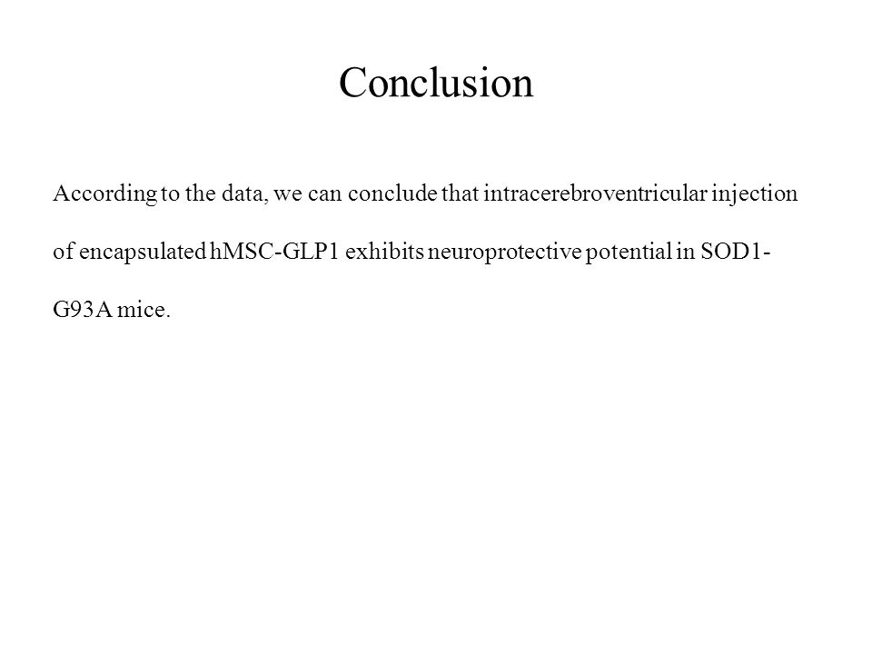 Conclusion According to the data, we can conclude that intracerebroventricular injection of encapsulated hMSC-GLP1 exhibits neuroprotective potential