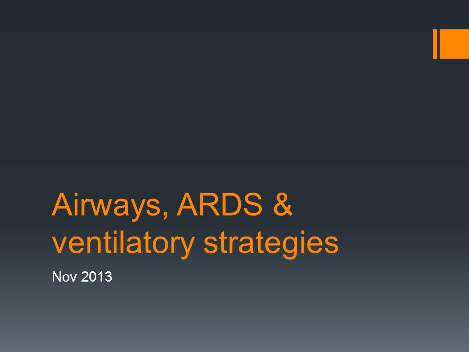 Airways, ARDS & ventilatory strategies Nov 2013