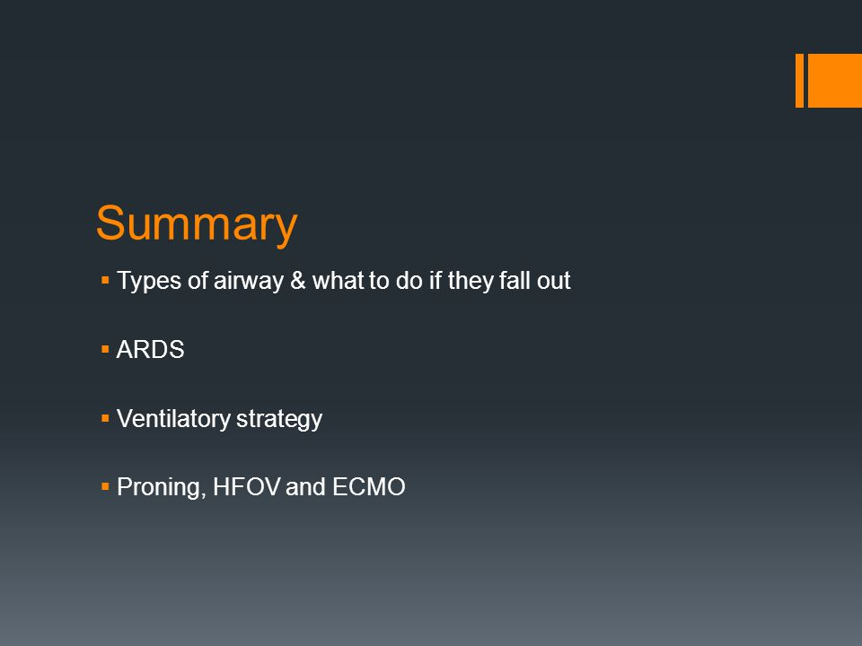 Summary  Types of airway & what to do if they fall out  ARDS  Ventilatory strategy  Proning, HFOV and ECMO