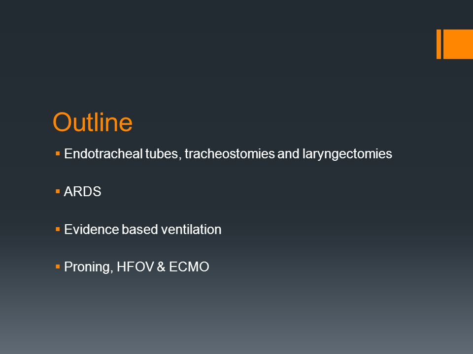 Outline  Endotracheal tubes, tracheostomies and laryngectomies  ARDS  Evidence based ventilation  Proning, HFOV & ECMO