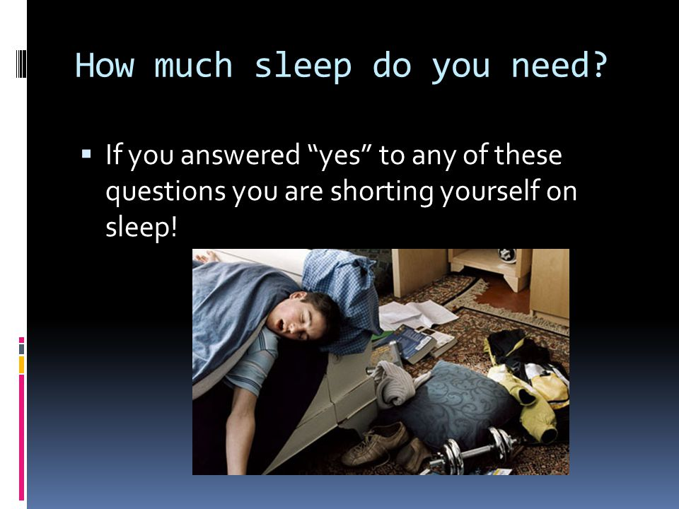 How much sleep do you need.