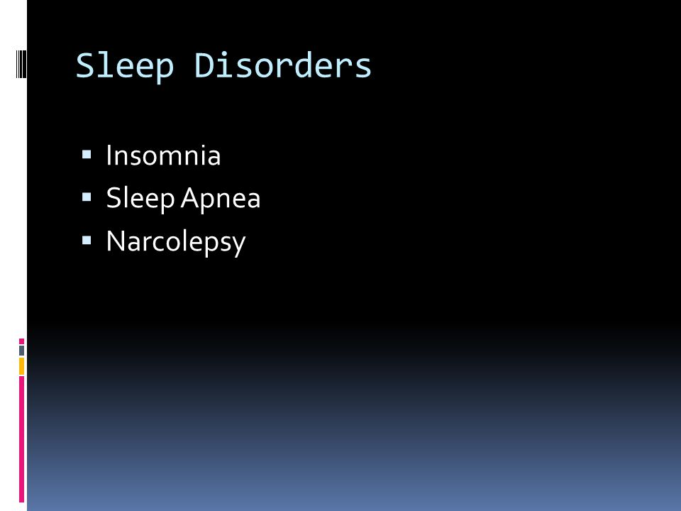 Sleep Disorders  Insomnia  Sleep Apnea  Narcolepsy