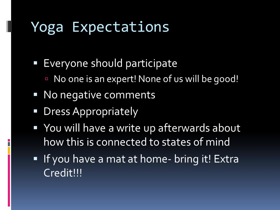 Yoga Expectations  Everyone should participate  No one is an expert.