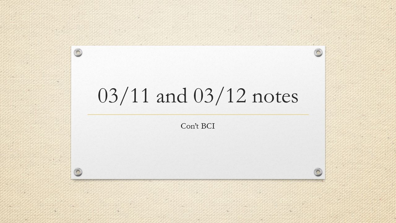 03/11 and 03/12 notes Con't BCI