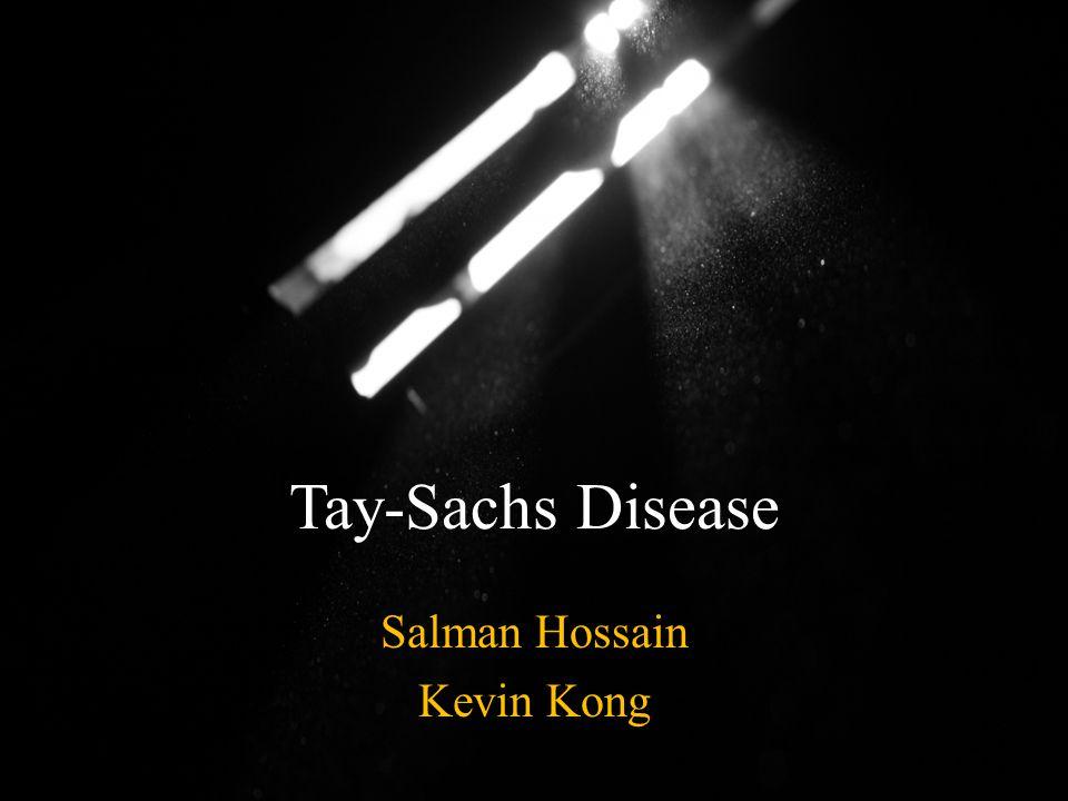 Tay-Sachs Disease Salman Hossain Kevin Kong