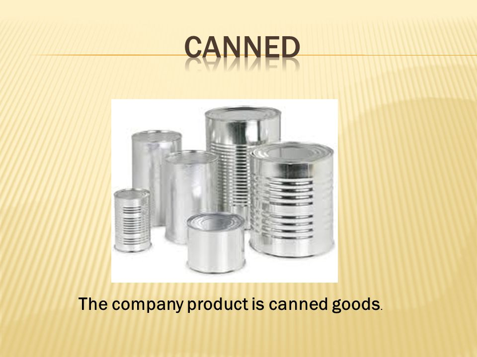 The company product is canned goods.