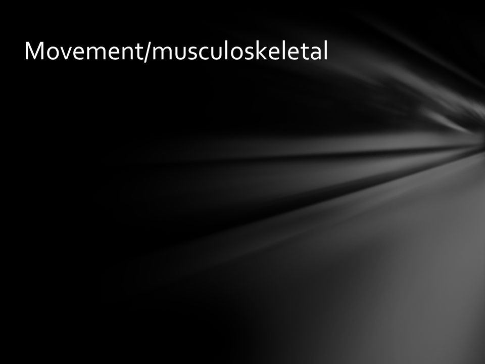 Movement/musculoskeletal
