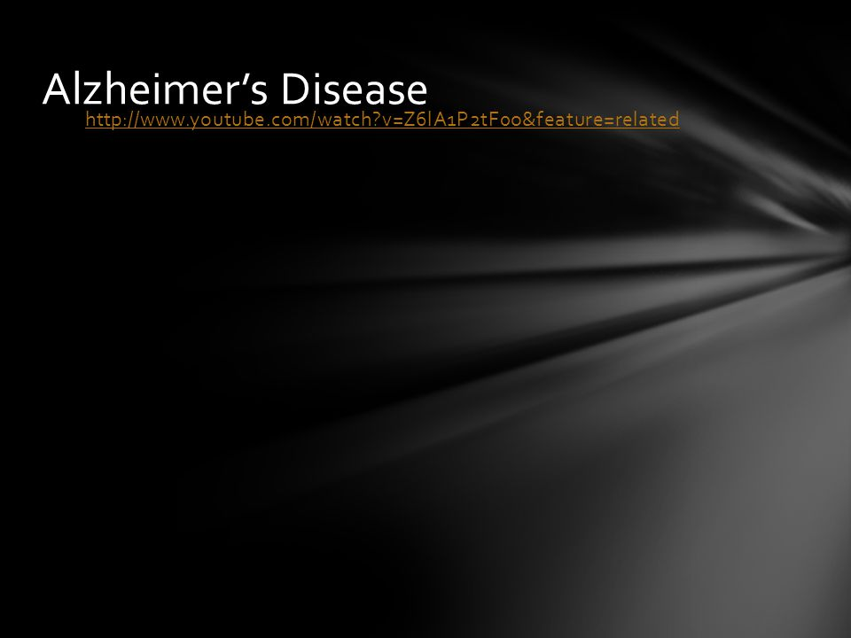 Alzheimer's Disease http://www.youtube.com/watch?v=Z6lA1P2tF0o&feature=related