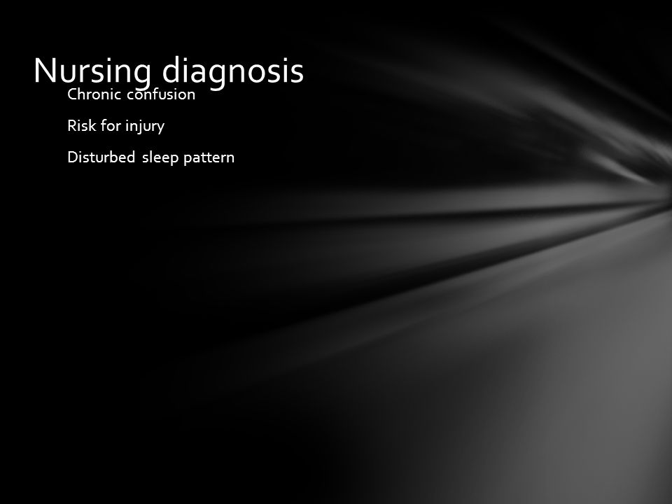 Nursing diagnosis Chronic confusion Risk for injury Disturbed sleep pattern