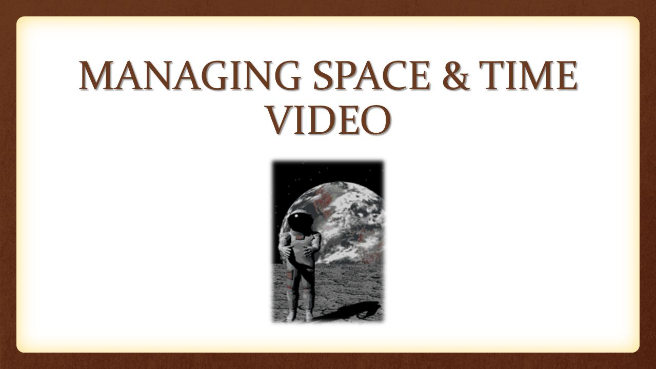 MANAGING SPACE & TIME VIDEO