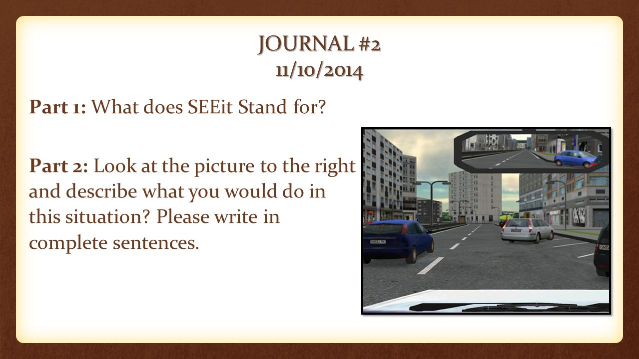 JOURNAL #2 11/10/2014 Part 1: What does SEEit Stand for.