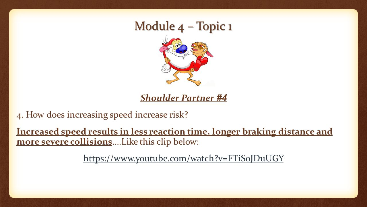 Module 4 – Topic 1 Shoulder Partner #4 4. How does increasing speed increase risk.