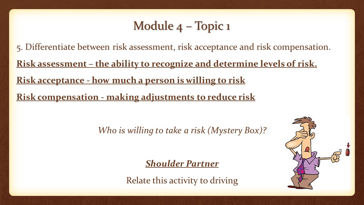 Module 4 – Topic 1 5. Differentiate between risk assessment, risk acceptance and risk compensation.