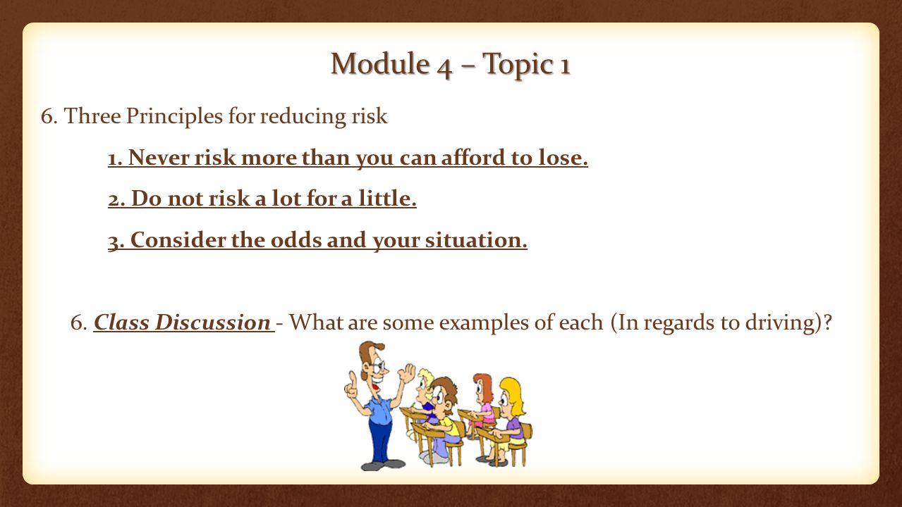 Module 4 – Topic 1 6. Three Principles for reducing risk 1.