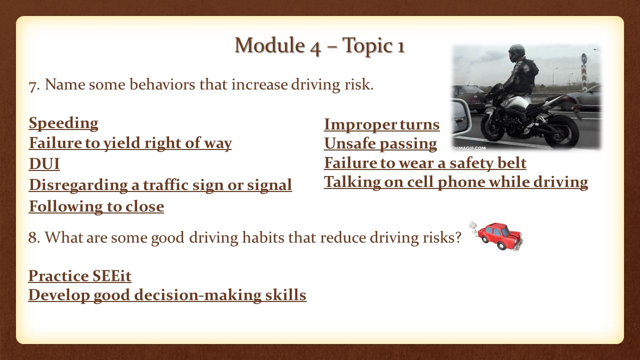 Module 4 – Topic 1 7. Name some behaviors that increase driving risk.