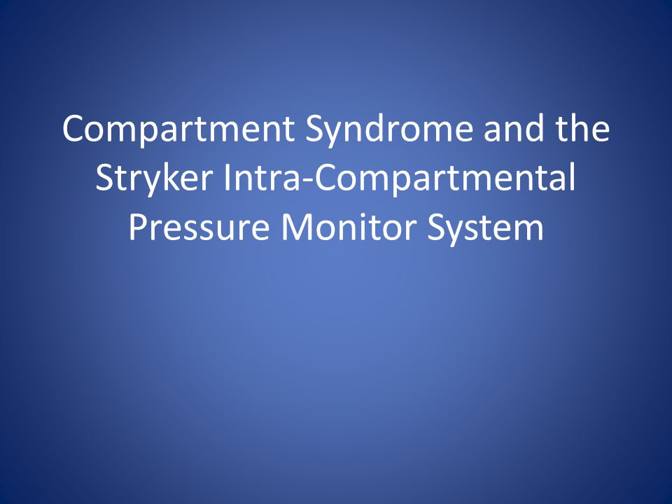 Compartment Syndrome and the Stryker Intra-Compartmental Pressure Monitor System