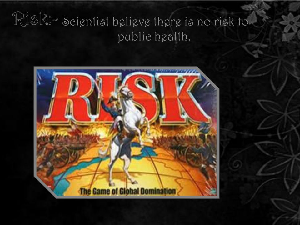 Scientist believe there is no risk to public health.