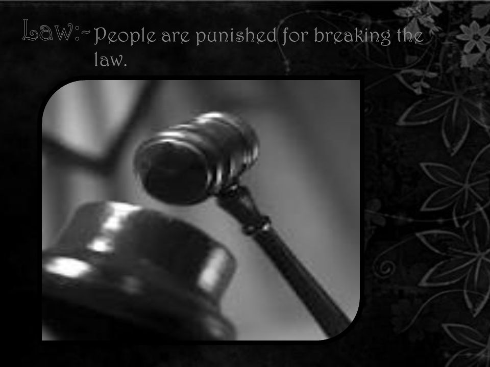 People are punished for breaking the law.