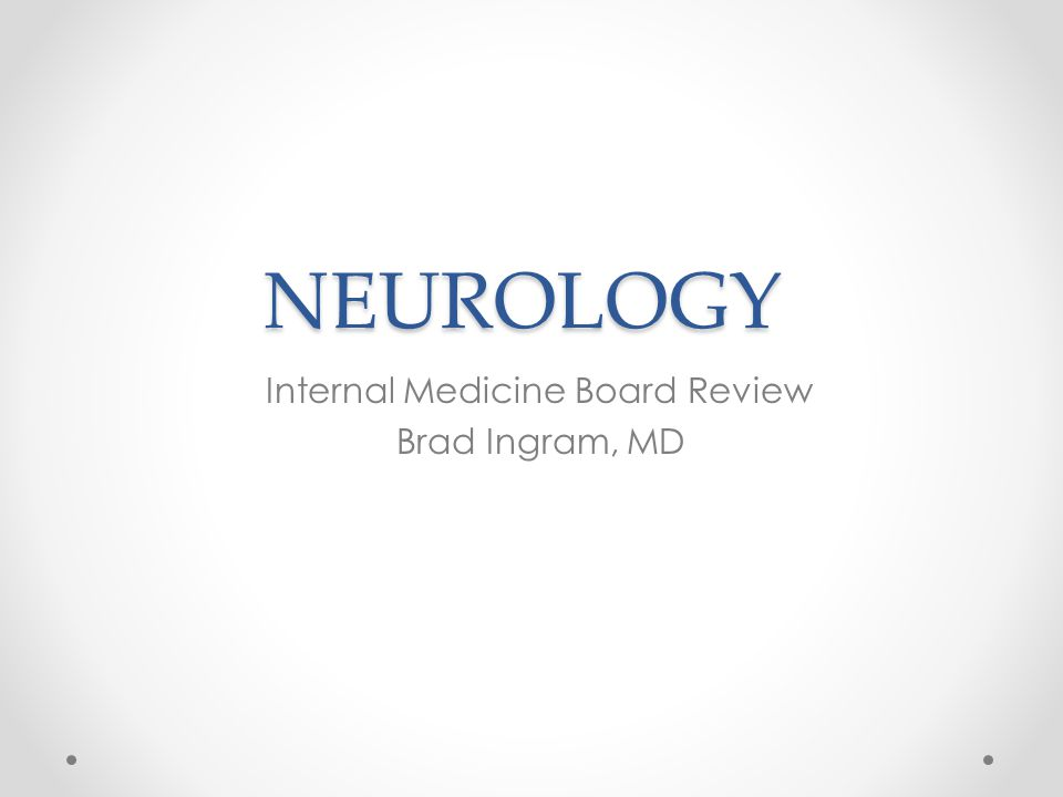 NEUROLOGY Internal Medicine Board Review Brad Ingram, MD