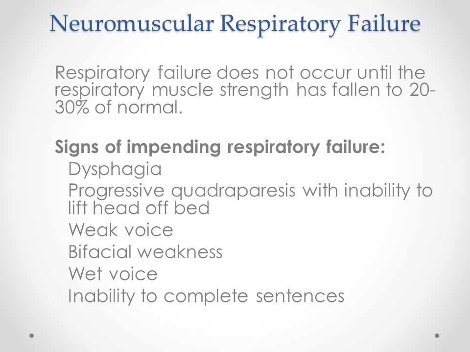 Neuromuscular Respiratory Failure ¨ Respiratory failure does not occur until the respiratory muscle strength has fallen to 20- 30% of normal. ¨ Signs
