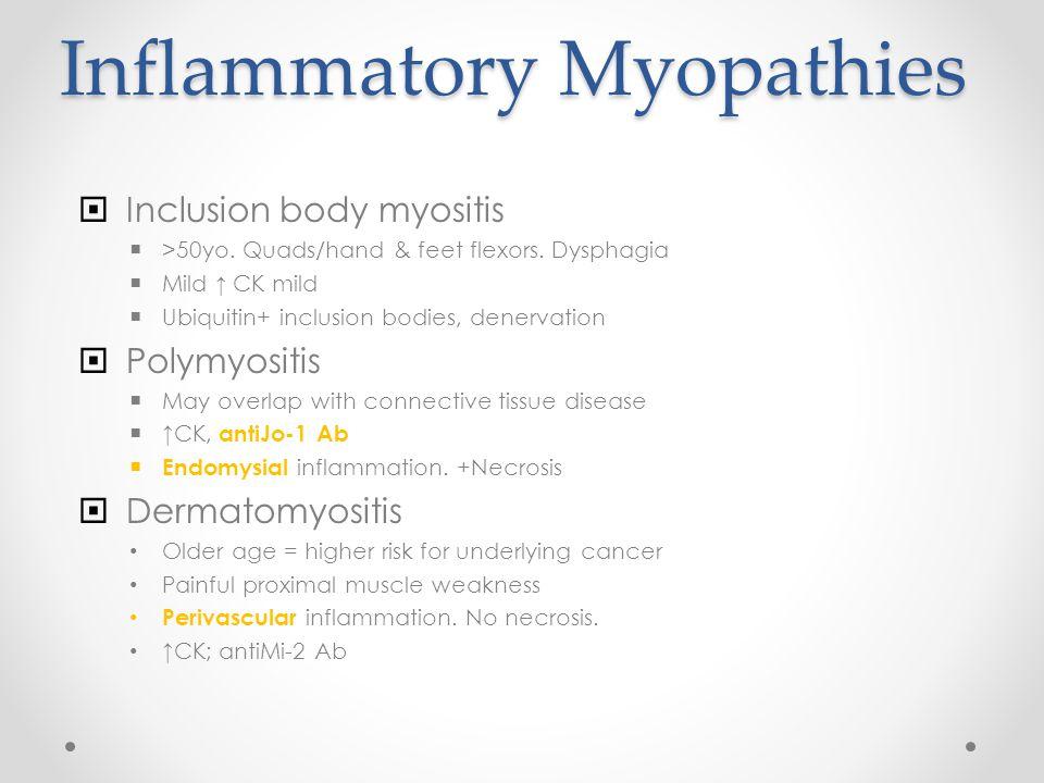 Inflammatory Myopathies  Inclusion body myositis  >50yo.
