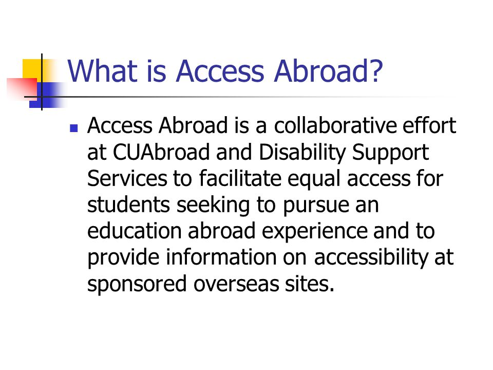 Accommodations Eligibility Students registered with Disability Support Services who are eligible for on-campus accommodations are also eligible for overseas accommodation when it can be arranged.
