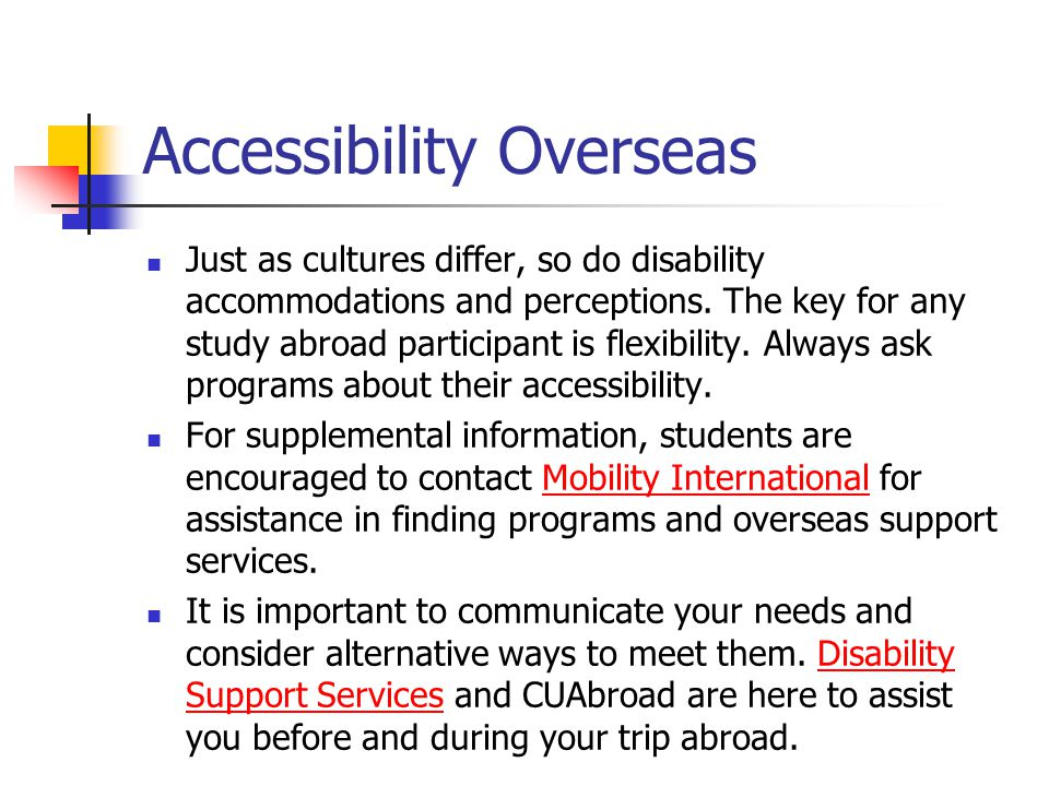 Accessibility Overseas Just as cultures differ, so do disability accommodations and perceptions.