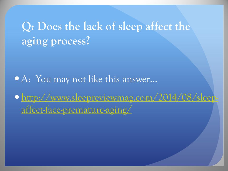 Q: Does the lack of sleep affect the aging process.