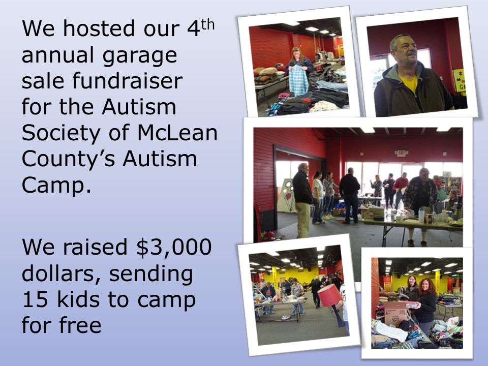 We hosted our 4 th annual garage sale fundraiser for the Autism Society of McLean County's Autism Camp.