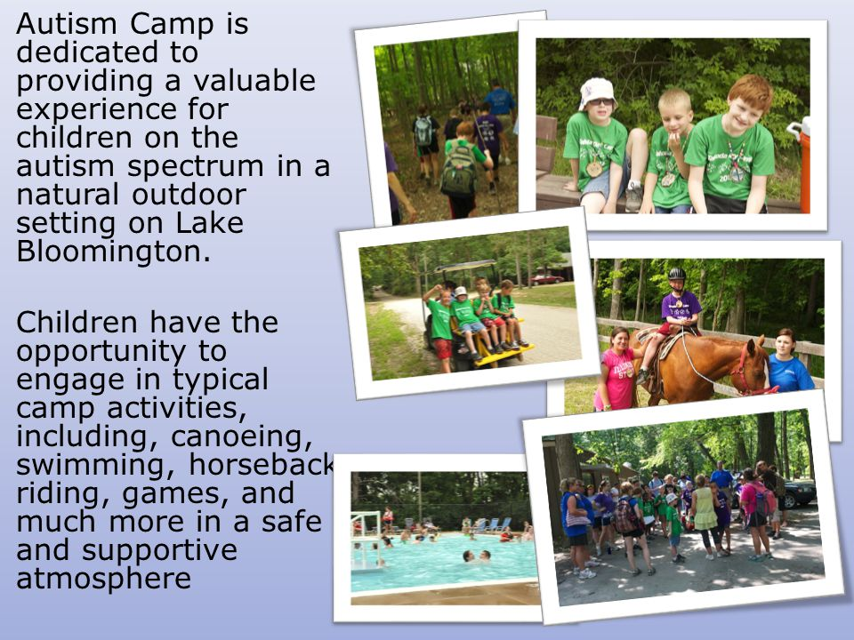 Autism Camp is dedicated to providing a valuable experience for children on the autism spectrum in a natural outdoor setting on Lake Bloomington.