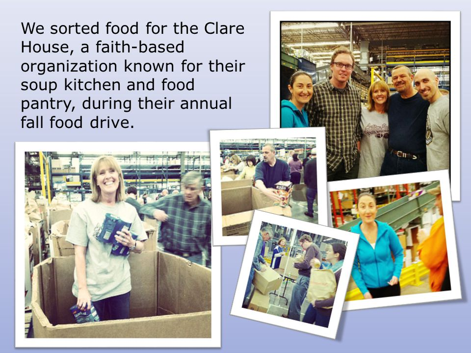We sorted food for the Clare House, a faith-based organization known for their soup kitchen and food pantry, during their annual fall food drive.