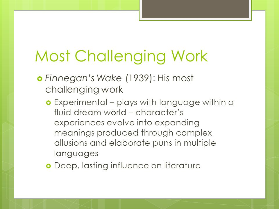 Most Challenging Work  Finnegan's Wake (1939): His most challenging work  Experimental – plays with language within a fluid dream world – character'