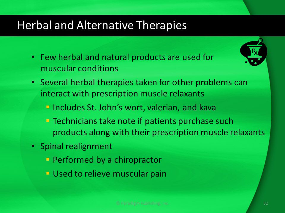 Herbal and Alternative Therapies Few herbal and natural products are used for muscular conditions Several herbal therapies taken for other problems can interact with prescription muscle relaxants  Includes St.