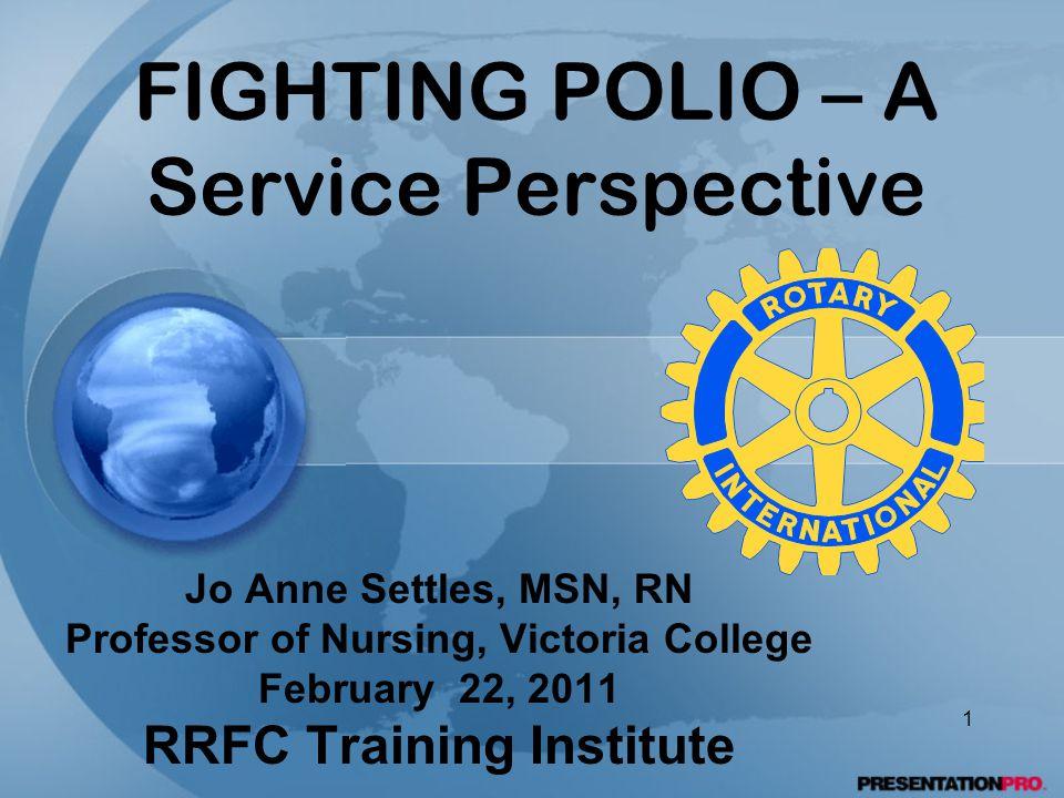 FIGHTING POLIO – A Service Perspective Jo Anne Settles, MSN, RN Professor of Nursing, Victoria College February 22, 2011 RRFC Training Institute 1