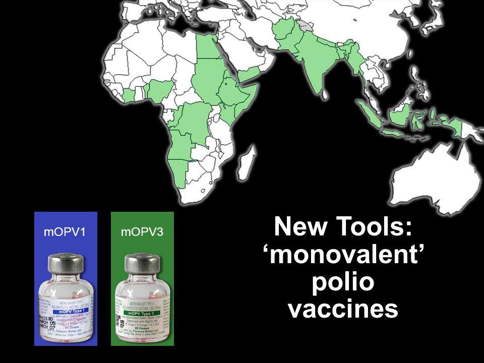 Countries using mOPV1 (22) mOPV3 New Tools: 'monovalent' polio vaccines mOPV1 68