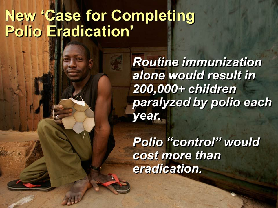"""Routine immunization alone would result in 200,000+ children paralyzed by polio each year. Polio """"control"""" would cost more than eradication. Routine i"""
